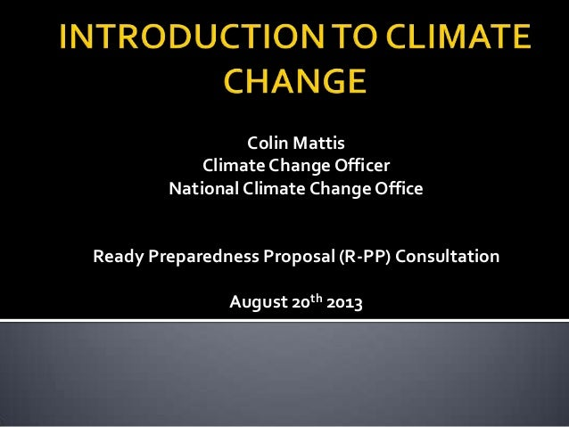 Colin Mattis Climate Change Officer National Climate Change Office  Ready Preparedness Proposal (R-PP) Consultation August...