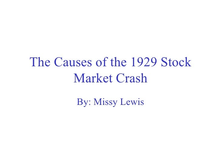 The Causes of the 1929 Stock Market Crash By: Missy Lewis