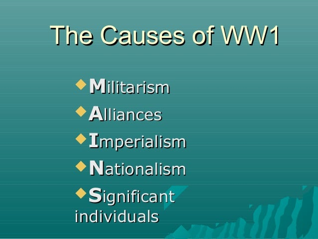 The Causes of WW1The Causes of WW1MMilitarismilitarismAAllianceslliancesIImperialismmperialismNNationalismationalismS...