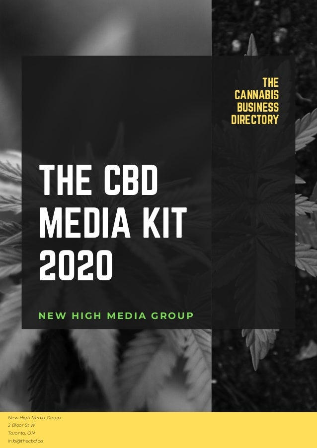 New High Media Group 2 Bloor St W Toronto, ON info@thecbd.co THE CBD MEDIA KIT 2020 THE CANNABIS BUSINESS DIRECTORY NEW HI...