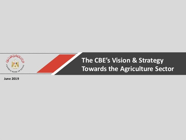 The CBE's Vision & Strategy Towards the Agriculture Sector June 2019