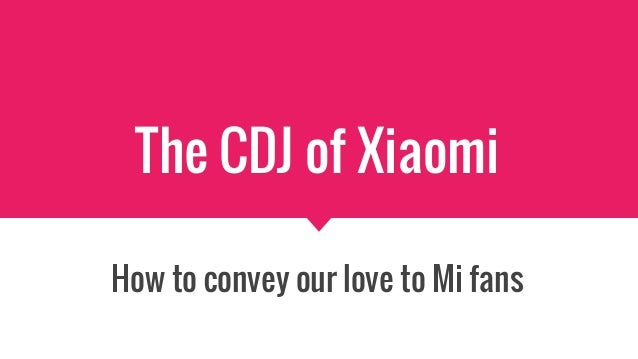 The CDJ of Xiaomi How to convey our love to Mi fans