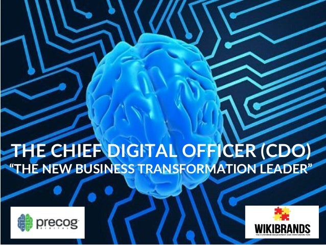 """THE CHIEF DIGITAL OFFICER (CDO)  """"THE NEW BUSINESS TRANSFORMATION LEADER"""""""