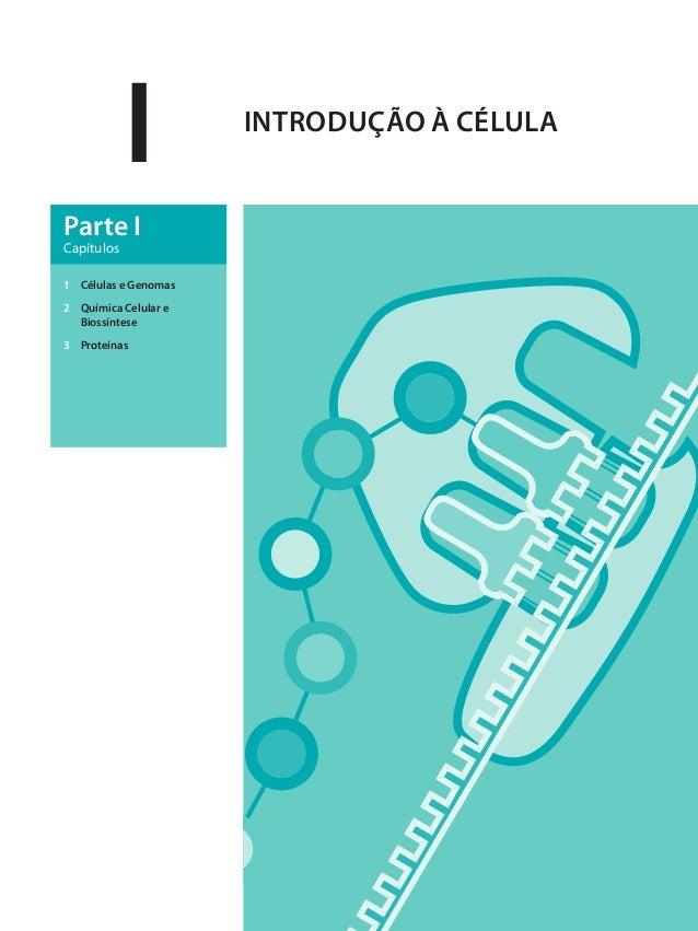 I         INTRODUÇÃO À CÉLULAParte ICapítulos1 Células e Genomas2 Química Celular e  Biossíntese3 Proteínas