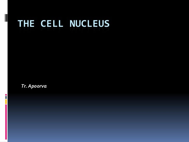 THE CELL NUCLEUSTr. Apoorva