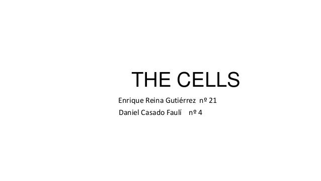 THE CELLS Enrique Reina Gutiérrez nº 21 Daniel Casado Faulí nº 4