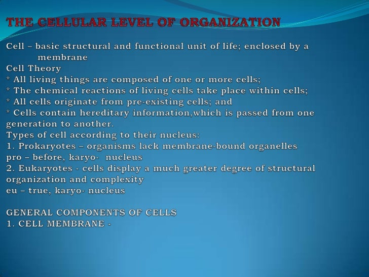 THE CELLULAR LEVEL OF ORGANIZATION Cell – basic structural and functional unit of life; enclosed by a             membrane...