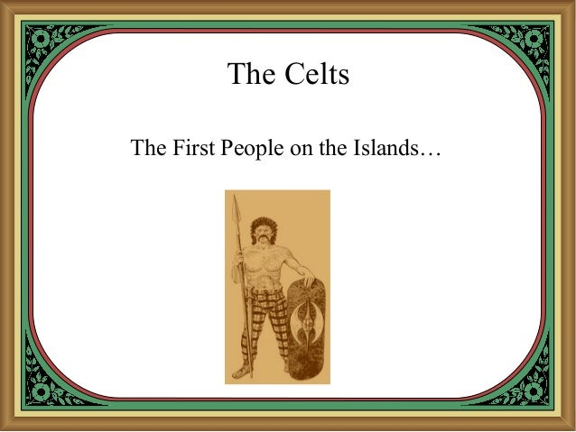 The Celts The First People on the Islands…
