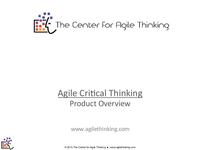 Bringing Business Thinking to the Next Level Agile	   Cri)cal	   Thinking	    Product	   Overview	     	     	    www.agil...