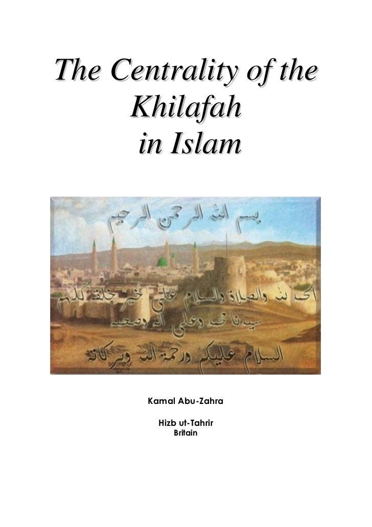 The Centrality of the     Khilafah      in Islam       Kamal Abu-Zahra         Hizb ut-Tahrir            Britain