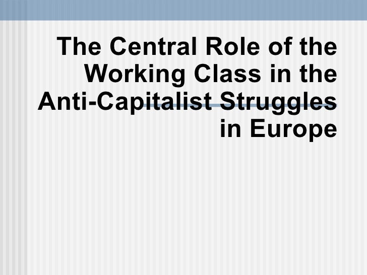 The Central Role of the Working Class in the Anti-Capitalist Struggles in Europe