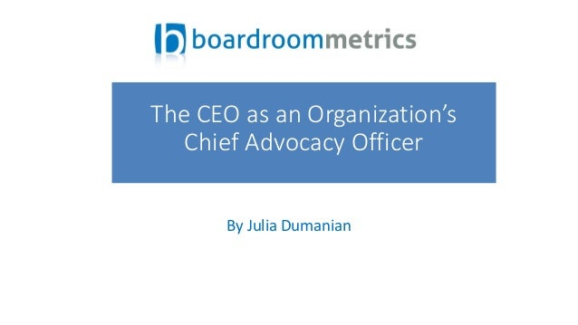 By Julia Dumanian The CEO as an Organization's Chief Advocacy Officer