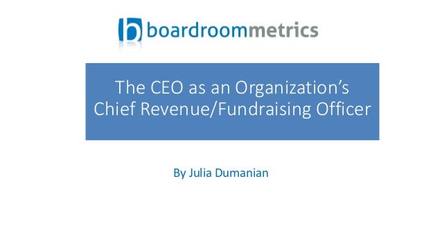 By Julia Dumanian The CEO as an Organization's Chief Revenue/Fundraising Officer