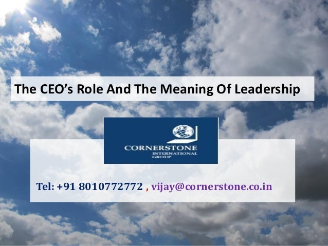 The CEO's Role And The Meaning Of Leadership Tel: +91 8010772772 , vijay@cornerstone.co.in