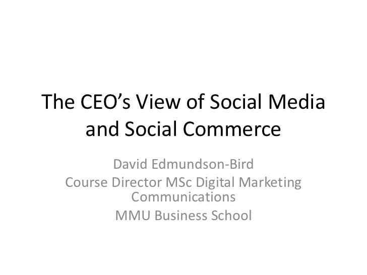 The CEO's View of Social Media and Social Commerce<br />David Edmundson-Bird<br />Course Director MSc Digital Marketing Co...