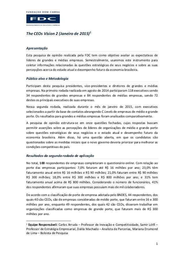 1 The CEOs Vision 2 (Janeiro de 2015)1 Apresentação Esta pesquisa de opinião realizada pela FDC tem como objetivo avaliar ...