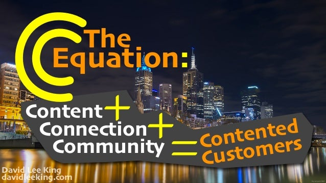 The Equation: CContent+Connection+Community =Contented Customers David Lee King davidleeking.com flic.kr/p/xVf8iE