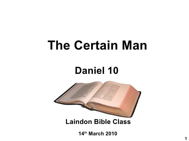 The Certain Man Daniel 10 Laindon Bible Class 14 th  March 2010