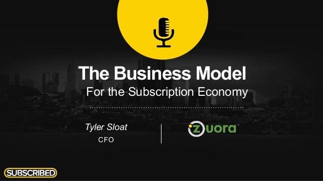 The Business Model For the Subscription Economy Tyler Sloat CFO