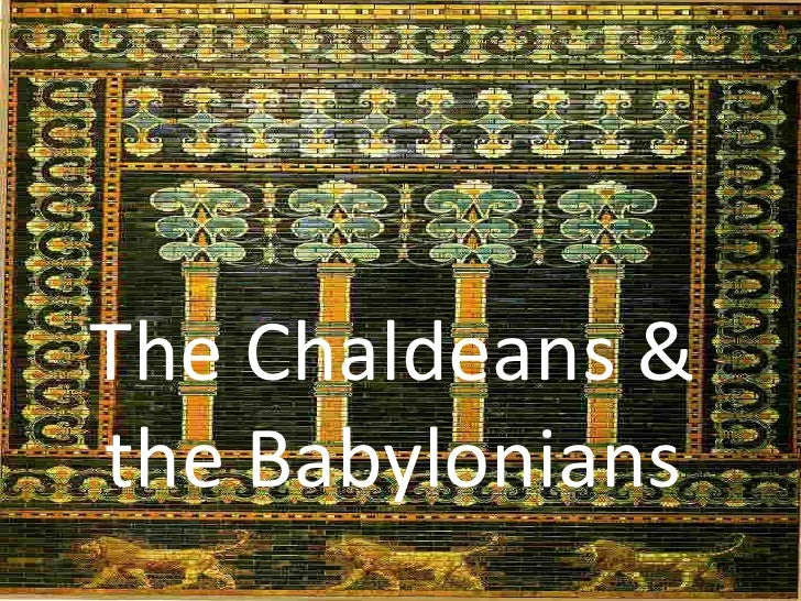 The Chaldeans & the Babylonians<br />