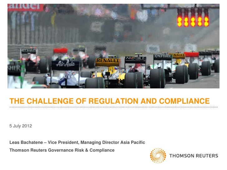 THE CHALLENGE OF REGULATION AND COMPLIANCE5 July 2012Leas Bachatene – Vice President, Managing Director Asia PacificThomso...
