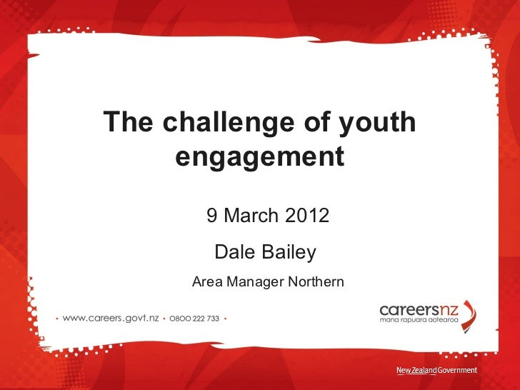 The challenge of youth     engagement       9 March 2012         Dale Bailey      Area Manager Northern