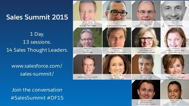 Sales Summit 2015 1 Day. 13 sessions. 14 Sales Thought Leaders. www.salesforce.com/ sales-summit/ Join the conversation #S...