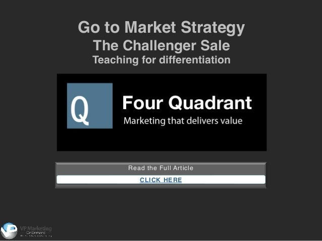 Go to Market Strategy ! The Challenger Sale! Teaching for differentiation!  Read the Full Article! ! CLICK HERE !