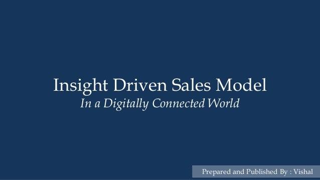 1SalesModelInaDigitallyConnectedWorldInsight Driven Sales ModelIn a Digitally Connected WorldPrepared and Published By : V...