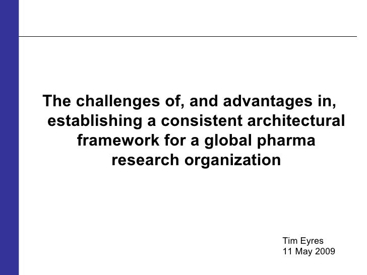 <ul><li>The challenges of, and advantages in, establishing a consistent architectural framework for a global pharma resear...