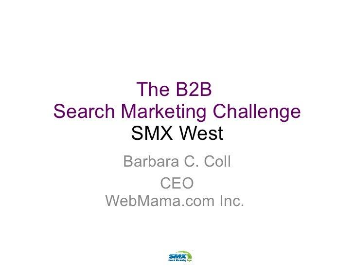 The B2B  Search Marketing Challenge SMX West Barbara C. Coll CEO WebMama.com Inc.