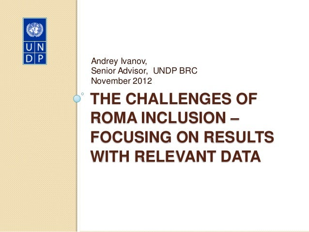 Andrey Ivanov,Senior Advisor, UNDP BRCNovember 2012THE CHALLENGES OFROMA INCLUSION –FOCUSING ON RESULTSWITH RELEVANT DATA