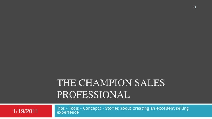 The champion Sales professional<br />Tips – Tools – Concepts – Stories about creating an excellent selling experience<br /...