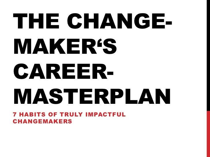 THE CHANGE-MAKER'SCAREER-MASTERPLAN7 HABITS OF TRULY IMPACTFULCHANGEMAKERS