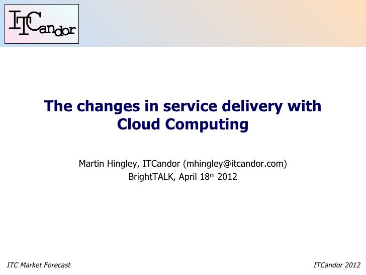 The changes in service delivery with                   Cloud Computing                      Martin Hingley, ITCandor (mhin...