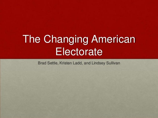 The Changing American      Electorate  Brad Settle, Kristen Ladd, and Lindsey Sullivan
