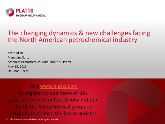 © 2013 Platts, McGraw Hill Financial. All rights reserved. Kevin Allen Managing Editor Americas Petrochemicals and Biofuel...