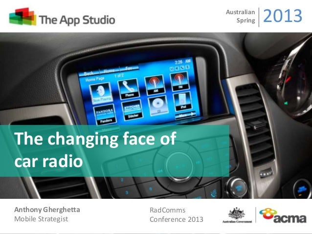 The changing face of car radio Australian Spring 2013 Anthony Gherghetta Mobile Strategist RadComms Conference 2013