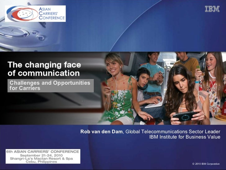 Rob van den Dam , Global Telecommunications Sector Leader IBM Institute for Business Value