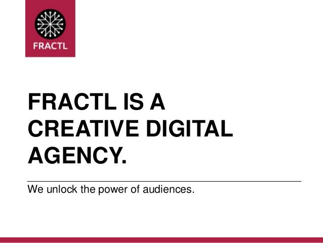 FRACTL IS A CREATIVE DIGITAL AGENCY. We unlock the power of audiences.
