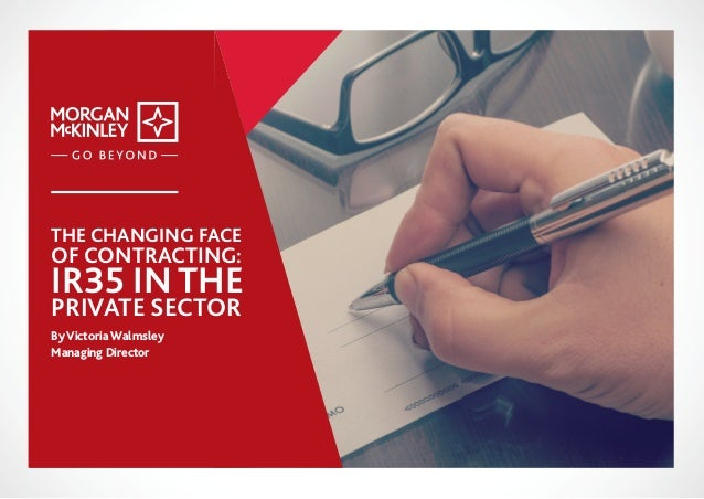THE CHANGING FACE OF CONTRACTING: IR35 IN THE PRIVATE SECTOR By Victoria Walmsley Managing Director