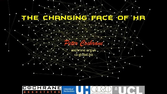 The Changing Face of HR Peter Cochrane cochrane.org.uk ca-global.biz
