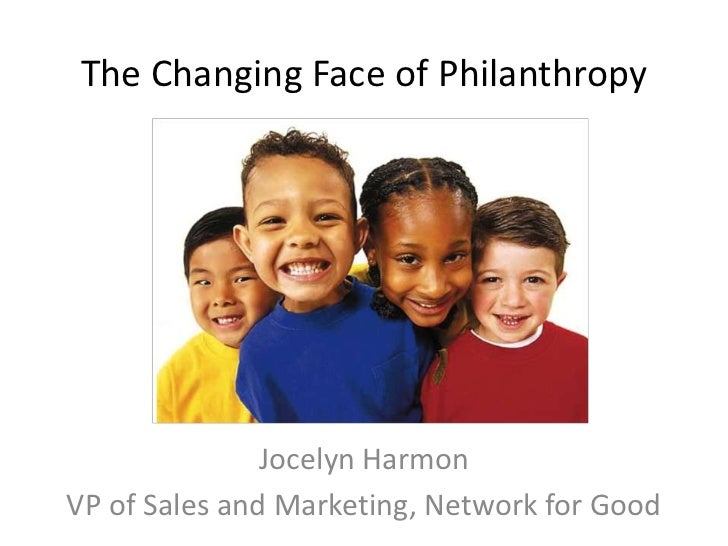 The Changing Face of Philanthropy               Jocelyn HarmonVP of Sales and Marketing, Network for Good