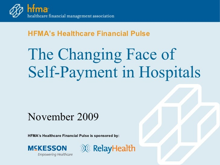 HFMA's Healthcare Financial PulseThe Changing Face ofSelf-Payment in HospitalsNovember 2009HFMA's Healthcare Financial Pul...