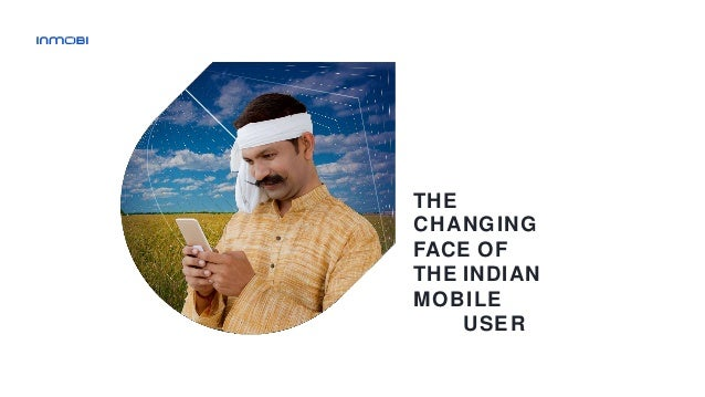 THE CHANGING FACE OF THE INDIAN MOBILE USER