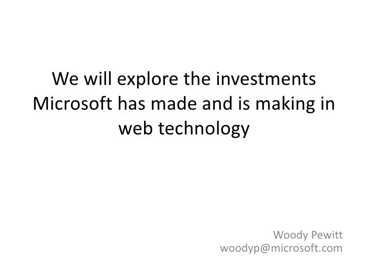 We will explore the investments Microsoft has made and is making in           web technology                              ...