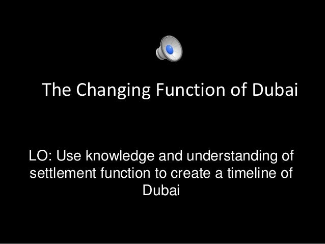 The Changing Function of Dubai LO: Use knowledge and understanding of settlement function to create a timeline of Dubai