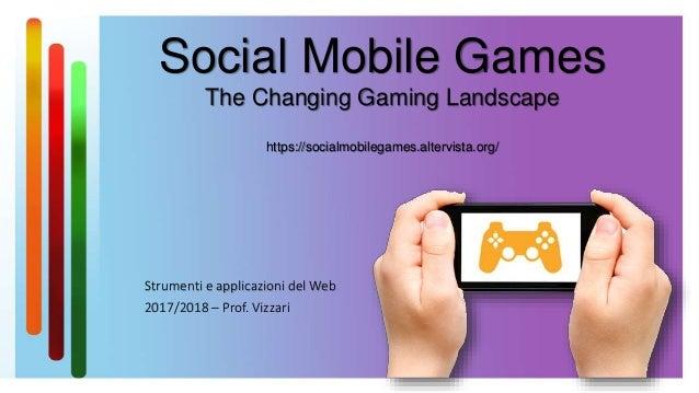 Social Mobile Games The Changing Gaming Landscape https://socialmobilegames.altervista.org/ Strumenti e applicazioni del W...