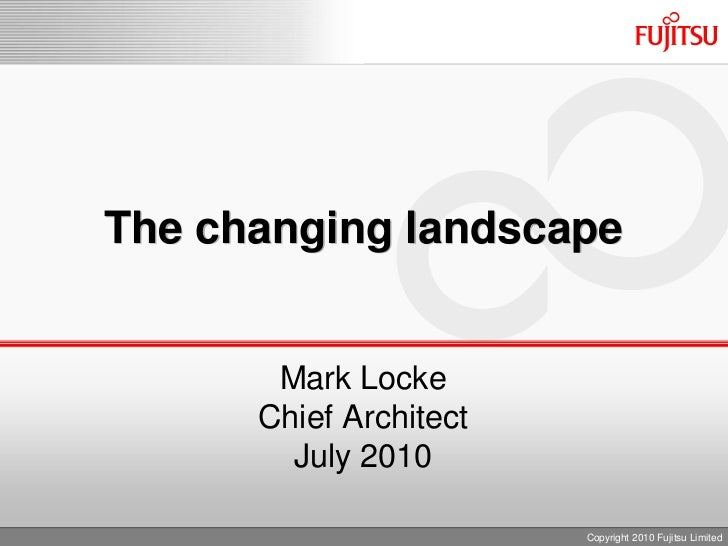 The changing landscape<br />Mark Locke<br />Chief Architect<br />July 2010<br />