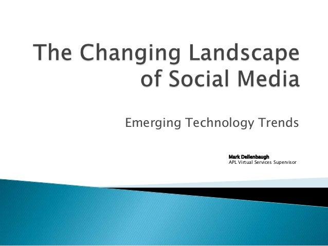 Emerging Technology Trends               Mark Dellenbaugh               APL Virtual Services Supervisor